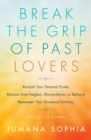 Break the Grip of Past Lovers : Reclaim Your Personal Power, Recover from Neglect, Manipulation, or Betrayal, Reawaken Your Emotional Intimacy - eBook