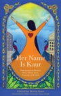 Her Name Is Kaur : Sikh American Women Write about Love, Courage, and Faith - eBook