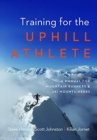 Training for the Uphill Athlete : A Manual for Mountain Runners and Ski Mountaineers - Book