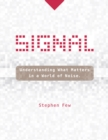 Signal : Understanding What Matters in a World of Noise - Book
