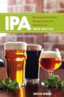 IPA : Brewing Techniques, Recipes and the Evolution of India Pale Ale - eBook