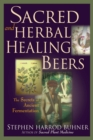 Sacred and Herbal Healing Beers : The Secrets of Ancient Fermentation - eBook