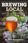 Brewing Local : American-Grown Beer - Book