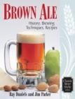 Brown Ale : History, Brewing Techniques, Recipes - eBook