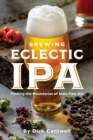 Brewing Eclectic IPA : Pushing the Boundaries of India Pale Ale - eBook