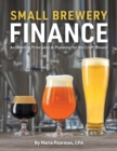 Small Brewery Finance : Accounting Principles and Planning for the Craft Brewer - Book