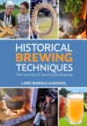 Historical Brewing Techniques : The Lost Art of Farmhouse Brewing - eBook