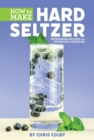 How to Make Hard Seltzer : Refreshing Recipes for Sparkling Libations - eBook