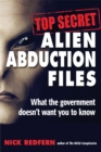 Top Secret Alien Abduction Files : What the Government Doesn't Want You to Know - Book