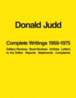 Donald Judd: Complete Writings 1959-1975 : Gallery Reviews * Book Reviews * Articles * Letters to the Editor * Reports * Statements * Complaints - Book