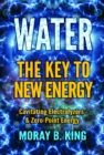 Water: the Key to New Energy : Cavitating Electrolyzers & Zero-Point Energy - Book