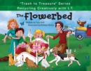 The Flowerbed : Recycling Creatively with L.T. - Book
