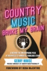 Country Music Broke My Brain : A Behind-the-Microphone Peek at Nashville's Famous and Fabulous Stars - eBook