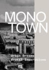 Monotown : Urban Dreams Brutal Imperatives - Book