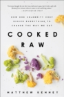 Cooked Raw : How One Celebrity Chef Risked Everything to Change the Way We Eat - eBook