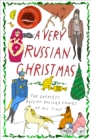 A Very Russian Christmas : The Greatest Russian Holiday Stories of All Time - eBook