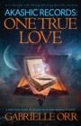 Akashic Records: One True Love : A Practical Guide to Access Your Own Akashic Records - Book