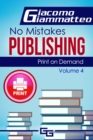 Print on Demand-Who to Use to Print Your Books : No Mistakes Publishing, Volume IV - eBook