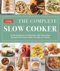 The Complete Slow Cooker : From Appetizers to Desserts - 400 Must-Have Recipes That Cook While You Play - Book