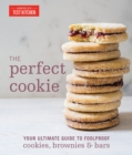 The Perfect Cookie : Your Ultimate Guide to Foolproof Cookies, Brownies, and Bars - Book