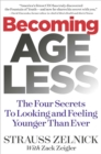 Becoming Ageless : The Four Secrets to Looking and Feeling Younger Than Ever - Book