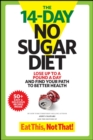 The 14-Day No Sugar Diet : Lose Up to a Pound a Day and Find Your Path to Better Health - Book