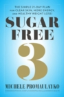 Sugar Free 3 : The Simple 3-Week Plan for More Energy, Better Sleep & Surprisingly Easy Weight Loss! - Book