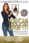 You Can Drop It! : How I Dropped 100 Pounds Enjoying Carbs, Cocktails & Chocolate-And You Can Too! - eBook