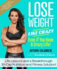 Lose Weight Like Crazy Even If You Have a Crazy Life! : Life Lessons and a Breakthrough 30-Day Nutrition and Fitness Solution - eBook
