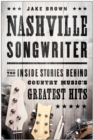 Nashville Songwriter : The Inside Stories Behind Country Music's Greatest Hits - eBook