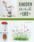 Garden Stitch Life : 50 Embroidery Motifs & Projects to Grow Your Inspiration - Book