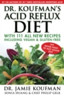 Dr. Koufman's Acid Reflux Diet : With 111 All New Recipes Including Vegan & Gluten-Free: The Never-need-to-diet-again Diet - eBook