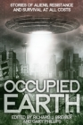 Occupied Earth : Stories of Aliens, Resistance and Survival at all Costs - eBook