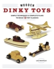 Wooden Dinky Toys: Simple Techniques & Complete Plans to Build 20 Tiny Classics - Book