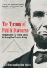The Tyranny of Public Discourse : Abraham Lincoln's Six-Element Antidote for Meaningful and Persuasive Writing - eBook