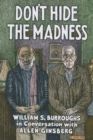 Don't Hide the Madness : William S. Burroughs in Conversation with Allen Ginsberg - Book