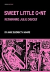 Sweet Little Cunt : The Graphic Work of Julie Doucet - Book