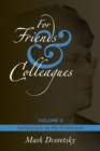 For Friends & Colleagues : Volume 2 - Reflections on My Profession - eBook
