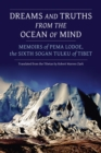 Dreams and Truths from the Ocean of Mind : Memoirs of Pema Lodoe, the Sixth Sogan Tulku of Tibet - Book