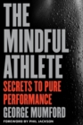The Mindful Athlete : Secrets to Pure Performance - eBook