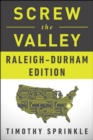 Screw the Valley: Raleigh-Durham Edition - eBook