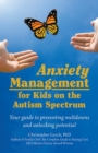 Anxiety Management for Kids on the Autism Spectrum : Your Guide to Preventing Meltdowns and Unlocking Potential - Book