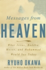 Messages from Heaven : What Jesus, Buddha, Muhammad, and Moses Would Say Today - eBook