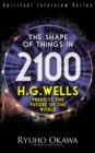 The Shape of Things in 2100 : H.G. Wells Predicts the Future of the World - eBook