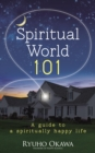 Spiritual World 101 : A guide to a spiritually happy life - eBook
