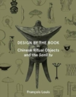 Design by the Book - Chinese Ritual Objects and the Sanli Tu - Book