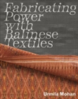Fabricating Power with Balinese Textiles - Book