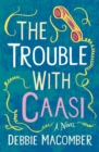 The Trouble with Caasi : A Novel - eBook