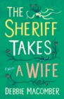 The Sheriff Takes a Wife : A Novel - eBook