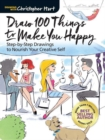 Draw 100 Things to Make You Happy : Step-by-Step Drawings to Nourish Your Creative Self - Book